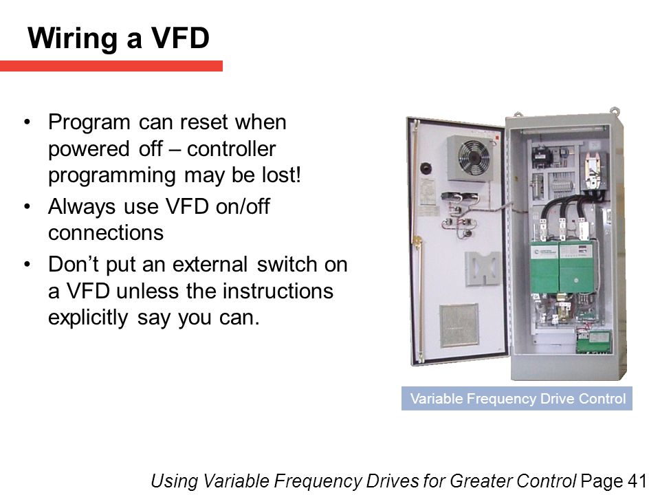 Wiring a VFD [Programming for a VFD can be altered if power to VFD is cut off. The VFD's internal on/off controls should always be used.]